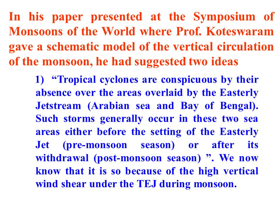 In his paper presented at the Symposium of Monsoons of the World where Prof. Koteswaram gave a schematic model of the vertical circulation of the monsoon, he had suggested two ideas