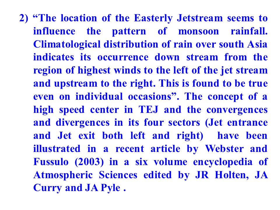 2) The location of the Easterly Jetstream seems to influence the pattern of monsoon rainfall.
