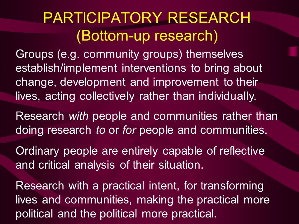 PARTICIPATORY RESEARCH (Bottom-up research)