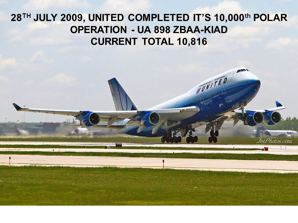 28TH JULY 2009, UNITED COMPLETED IT'S 10,000th POLAR OPERATION - UA 898 ZBAA-KIAD