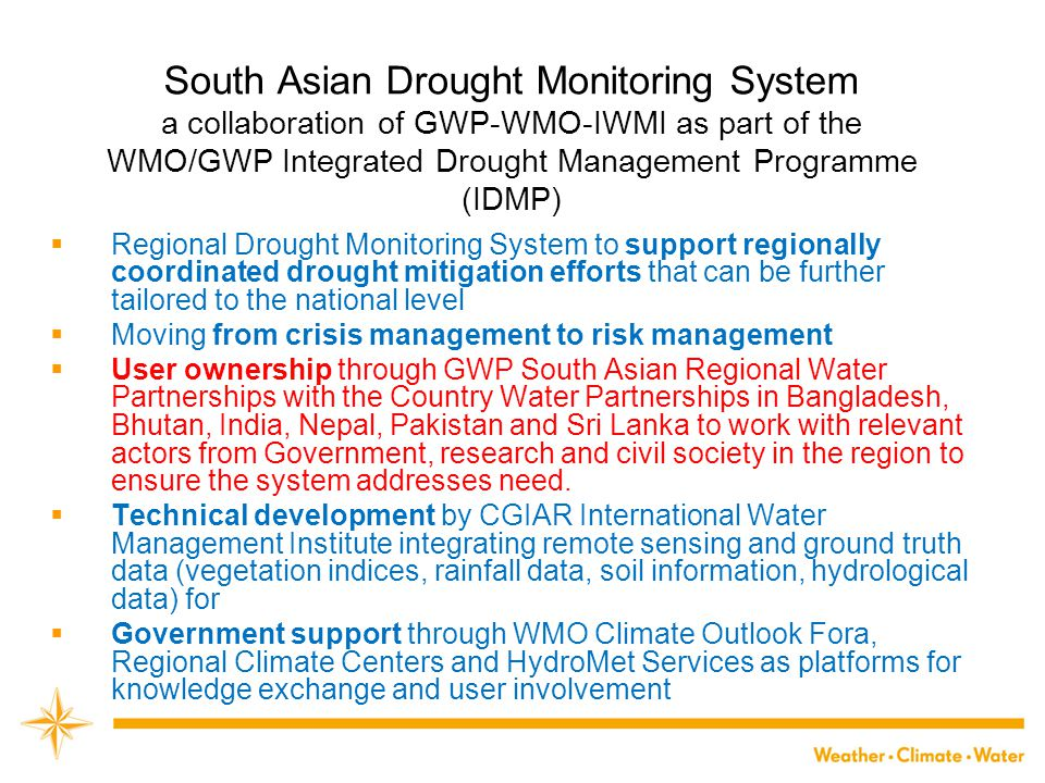 South Asian Drought Monitoring System a collaboration of GWP-WMO-IWMI as part of the WMO/GWP Integrated Drought Management Programme (IDMP)