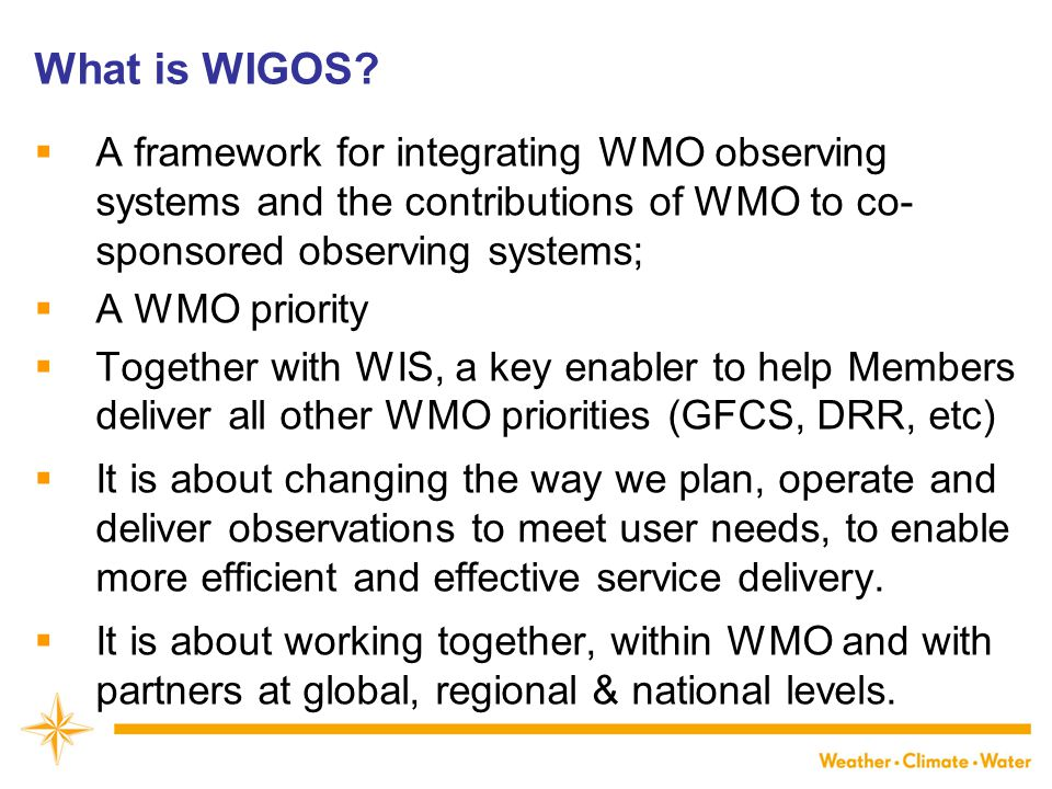 What is WIGOS A framework for integrating WMO observing systems and the contributions of WMO to co- sponsored observing systems;