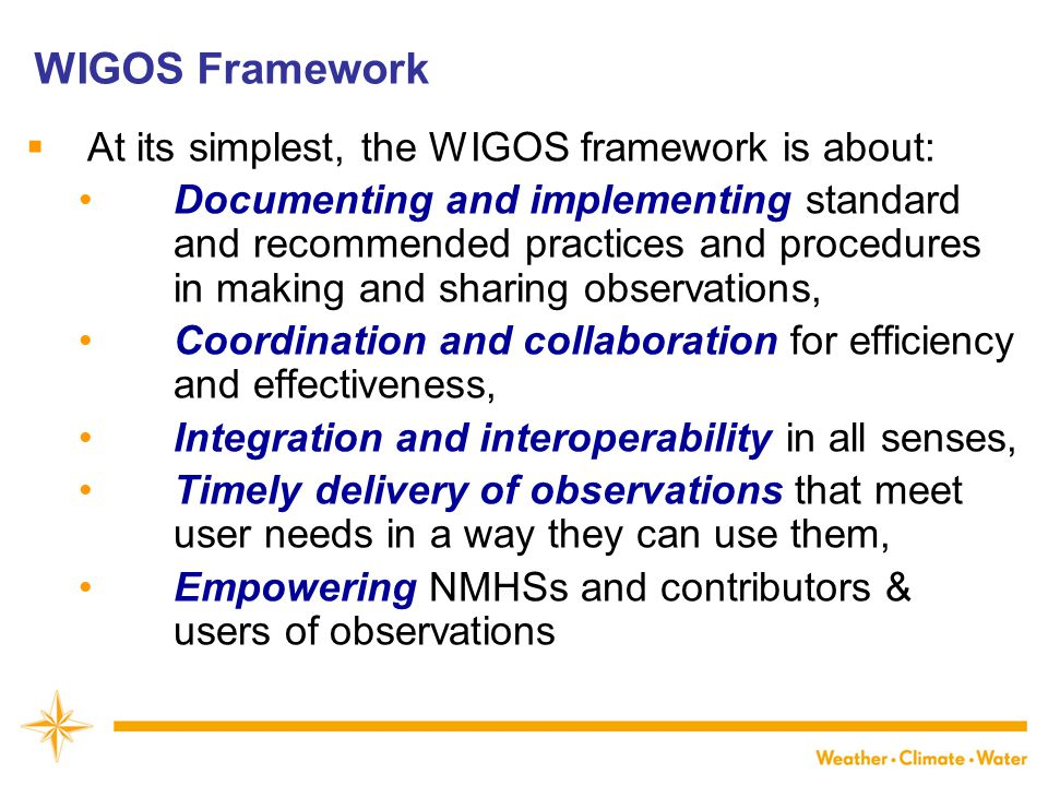 WIGOS Framework At its simplest, the WIGOS framework is about: