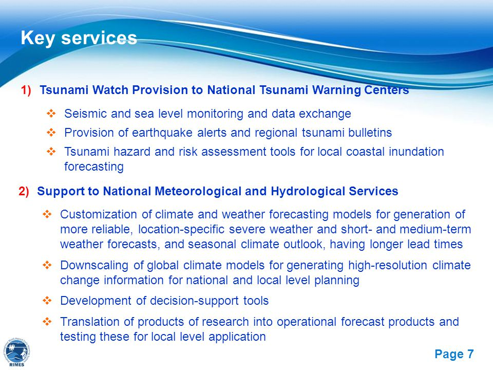 Key services Tsunami Watch Provision to National Tsunami Warning Centers. Seismic and sea level monitoring and data exchange.