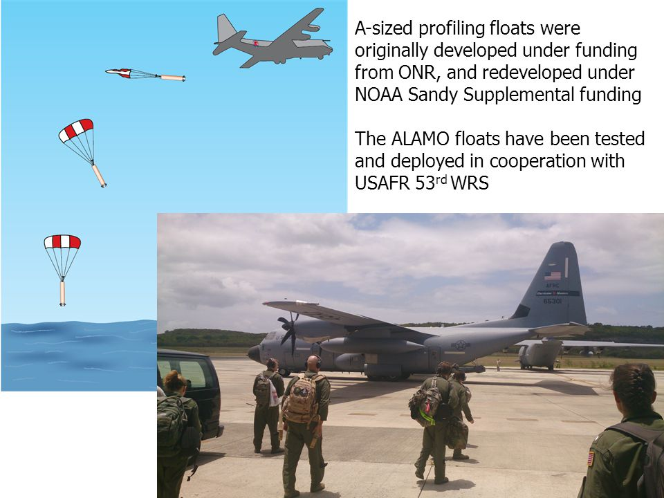 A-sized profiling floats were originally developed under funding from ONR, and redeveloped under NOAA Sandy Supplemental funding The ALAMO floats have been tested and deployed in cooperation with USAFR 53rd WRS