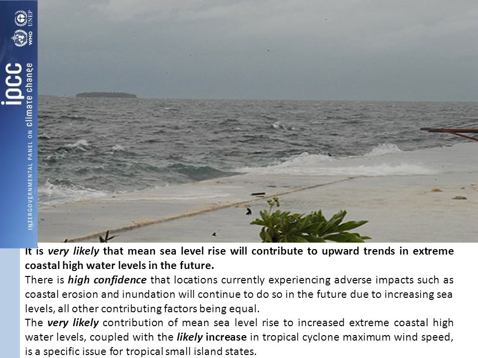 It is very likely that mean sea level rise will contribute to upward trends in extreme coastal high water levels in the future.