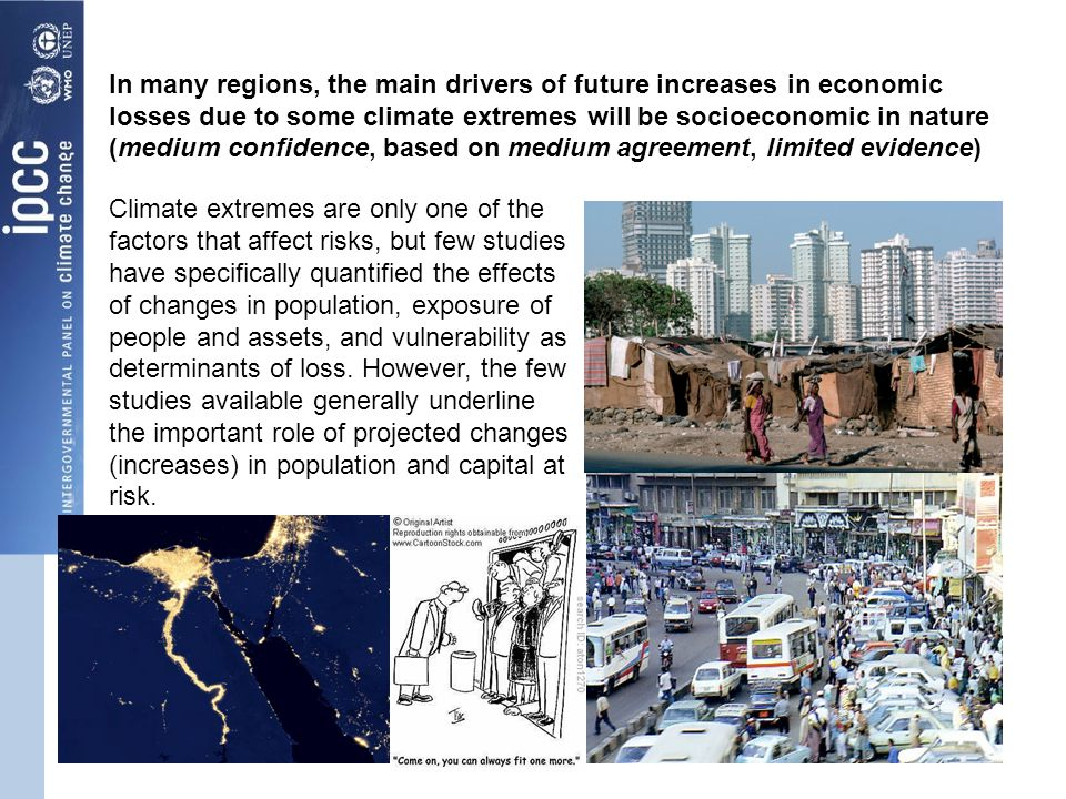 In many regions, the main drivers of future increases in economic losses due to some climate extremes will be socioeconomic in nature