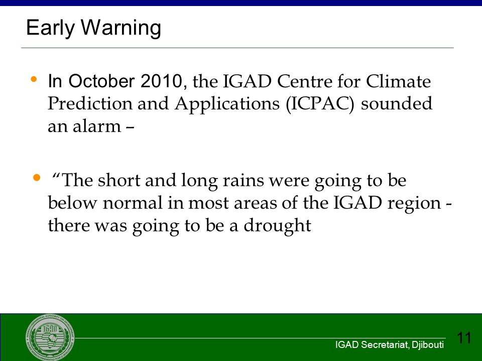 Early Warning In October 2010, the IGAD Centre for Climate Prediction and Applications (ICPAC) sounded an alarm –
