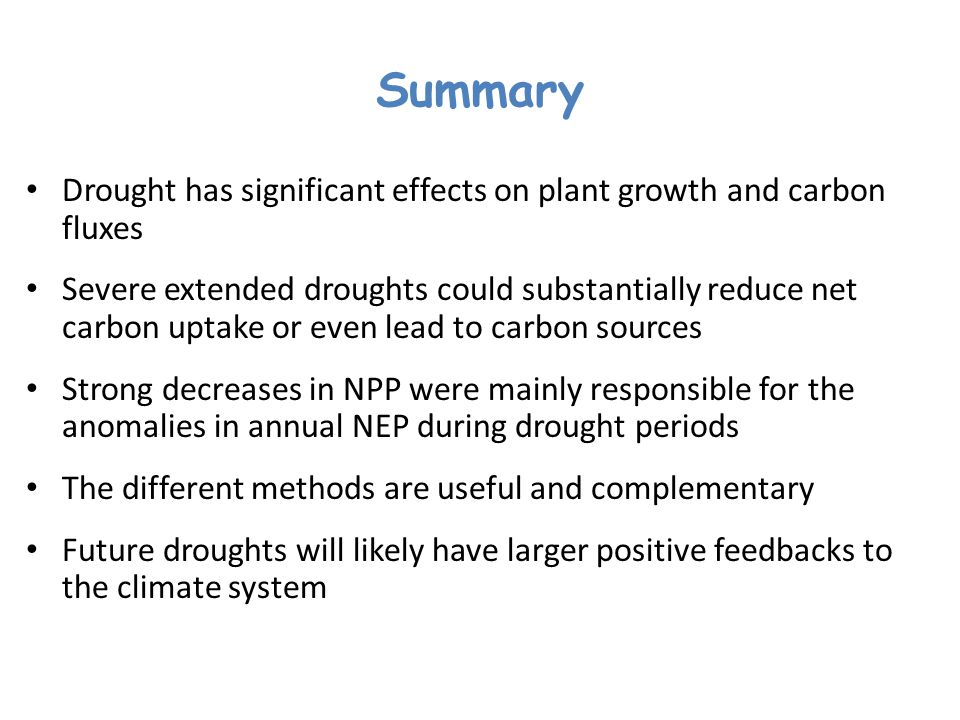 Summary Drought has significant effects on plant growth and carbon fluxes.