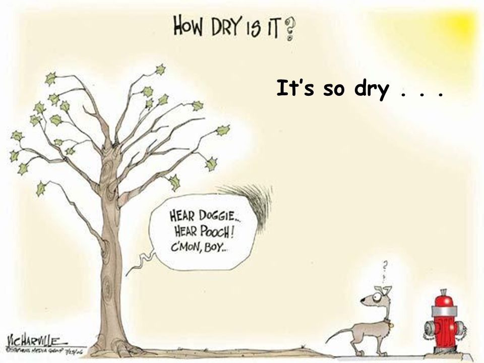 It's so dry . . . Applied Climate Sciences School of Natural Resources
