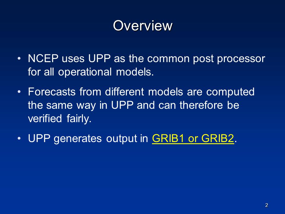 Overview NCEP uses UPP as the common post processor for all operational models.