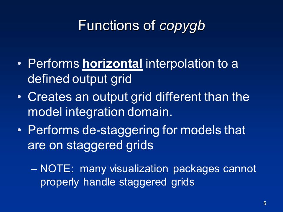 Functions of copygb Performs horizontal interpolation to a defined output grid. Creates an output grid different than the model integration domain.