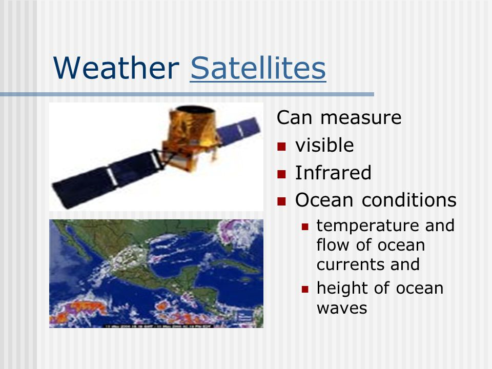 Weather Satellites Can measure visible Infrared Ocean conditions