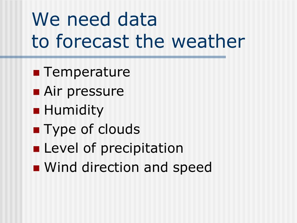 We need data to forecast the weather