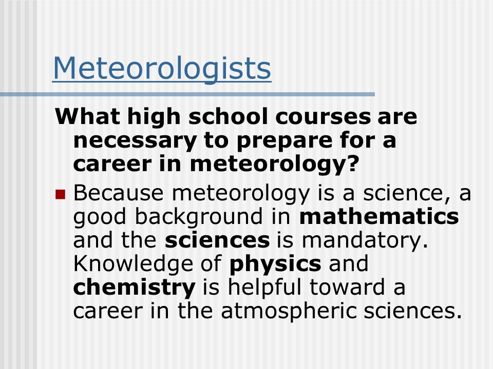 Meteorologists What high school courses are necessary to prepare for a career in meteorology