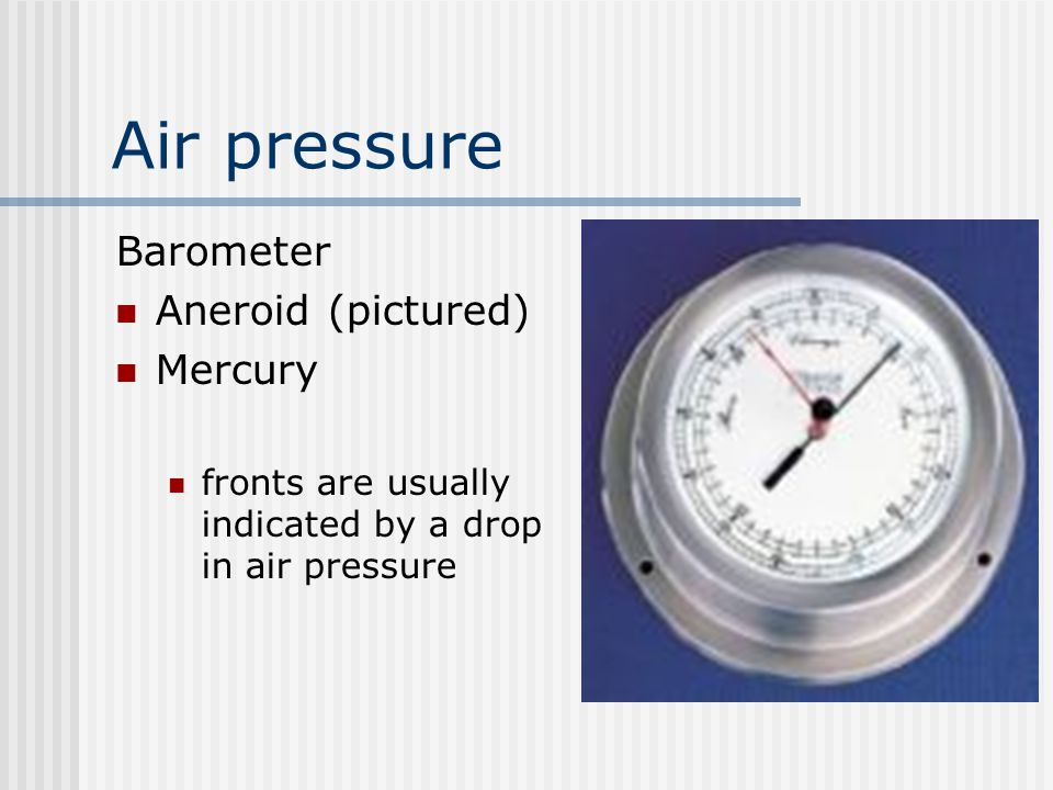Air pressure Barometer Aneroid (pictured) Mercury
