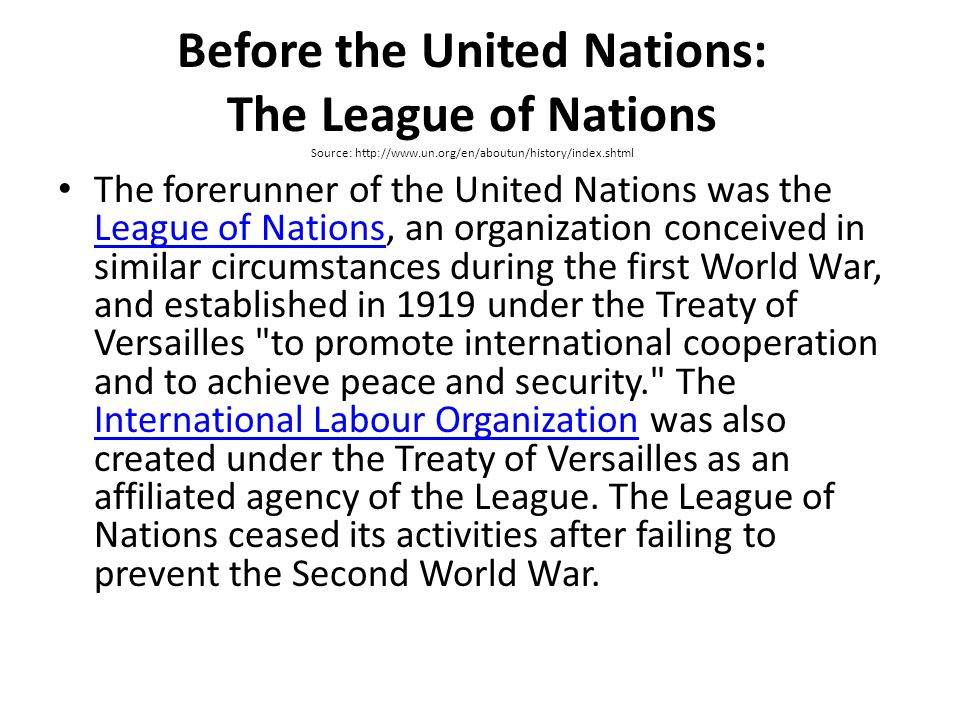 Before the United Nations: The League of Nations Source: http://www.un.org/en/aboutun/history/index.shtml