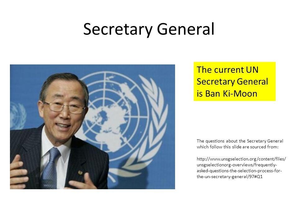 Secretary General The current UN Secretary General is Ban Ki-Moon