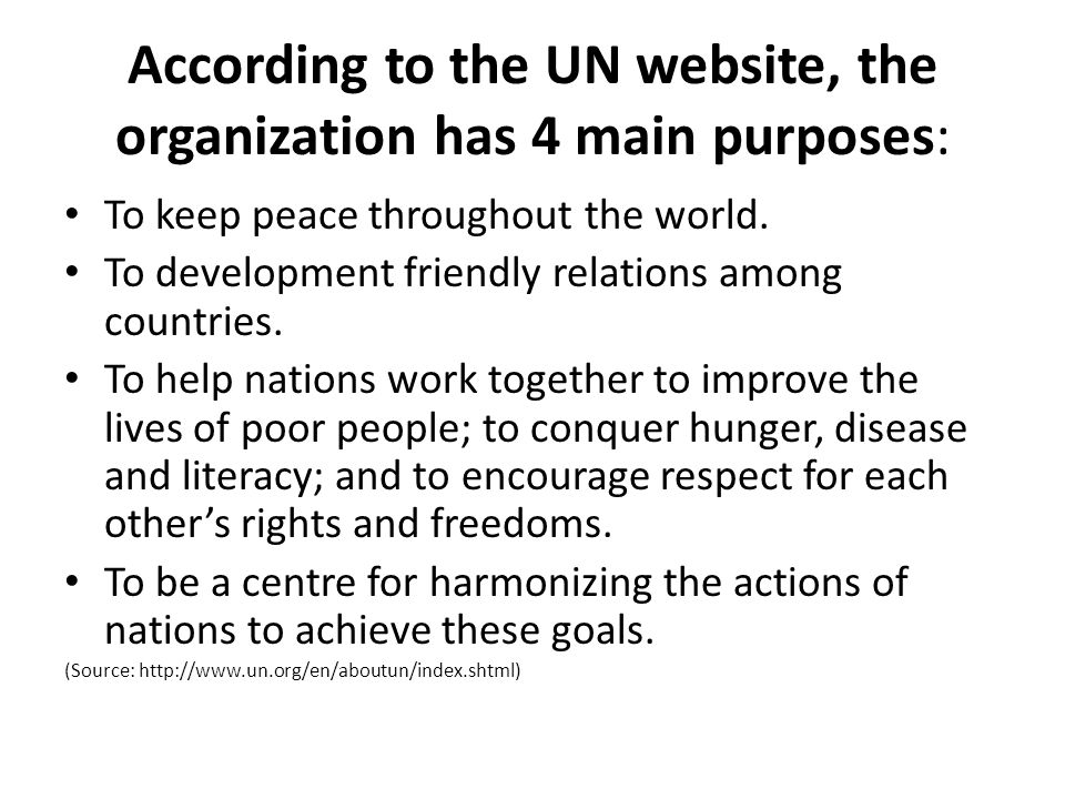 According to the UN website, the organization has 4 main purposes: