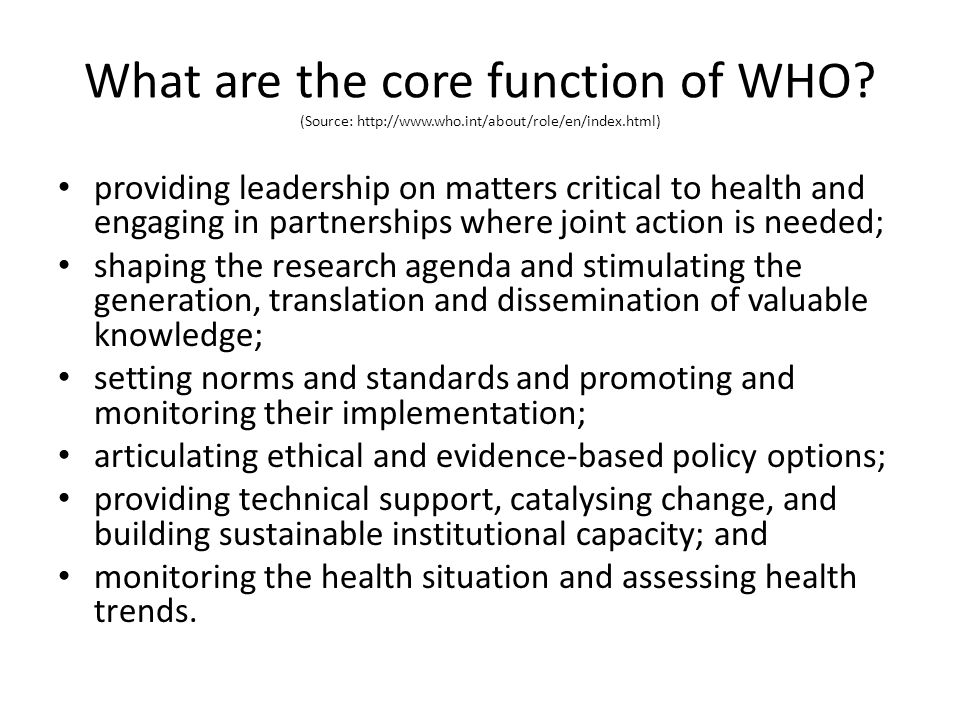What are the core function of WHO. (Source: http://www. who
