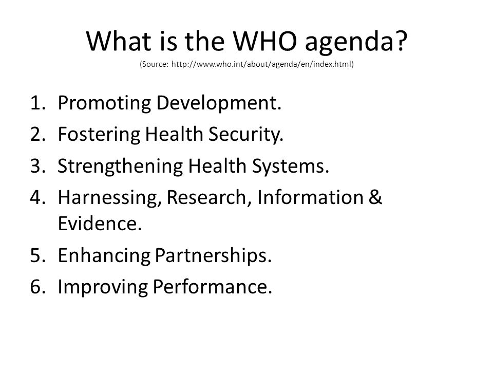 What is the WHO agenda. (Source: http://www. who