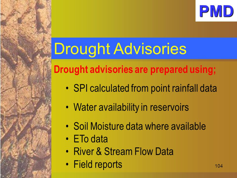 PMD Drought Advisories Drought advisories are prepared using;