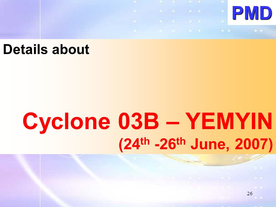 PMD Details about Cyclone 03B – YEMYIN (24th -26th June, 2007)