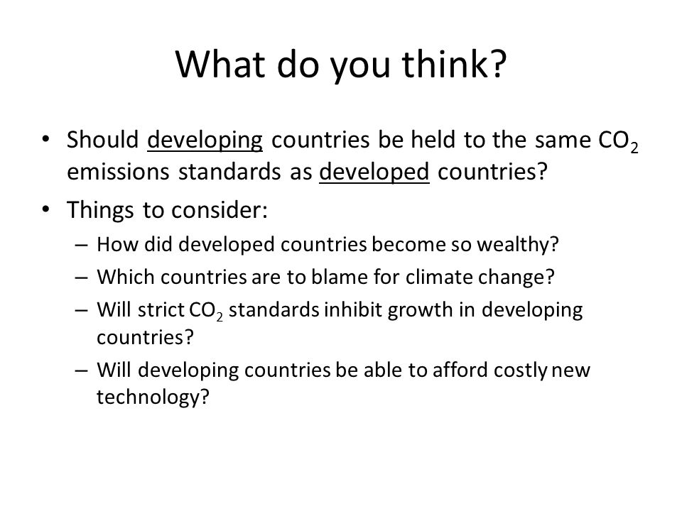 What do you think Should developing countries be held to the same CO2 emissions standards as developed countries
