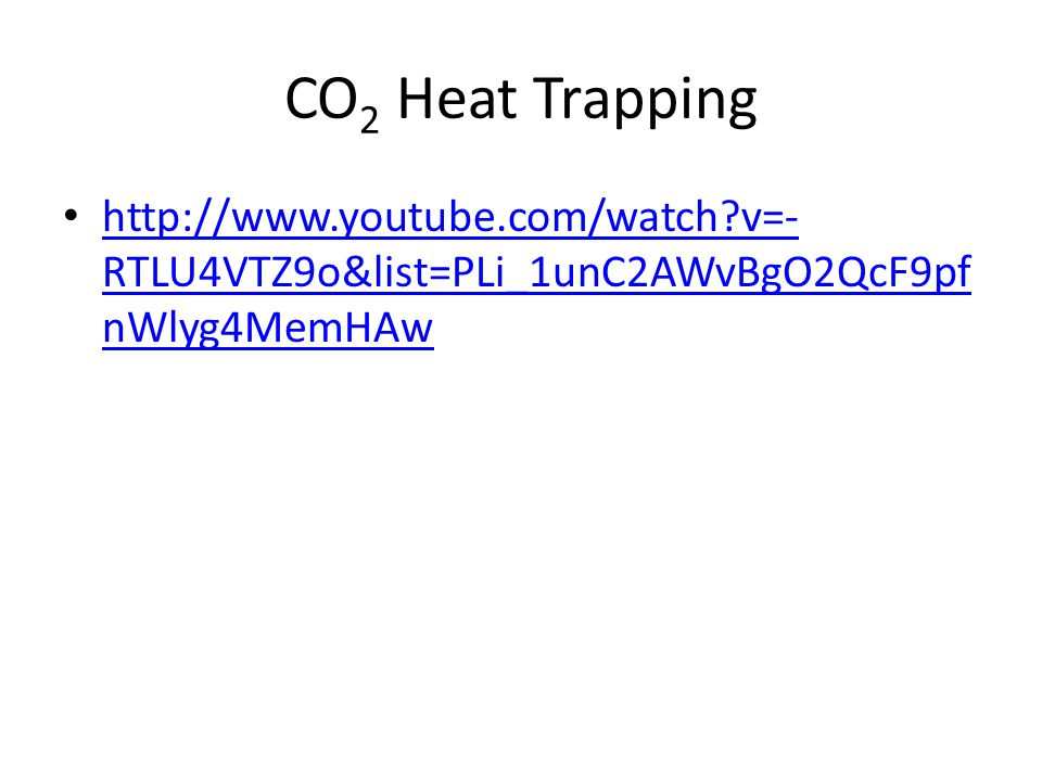 CO2 Heat Trapping http://www.youtube.com/watch v=-RTLU4VTZ9o&list=PLi_1unC2AWvBgO2QcF9pfnWlyg4MemHAw.