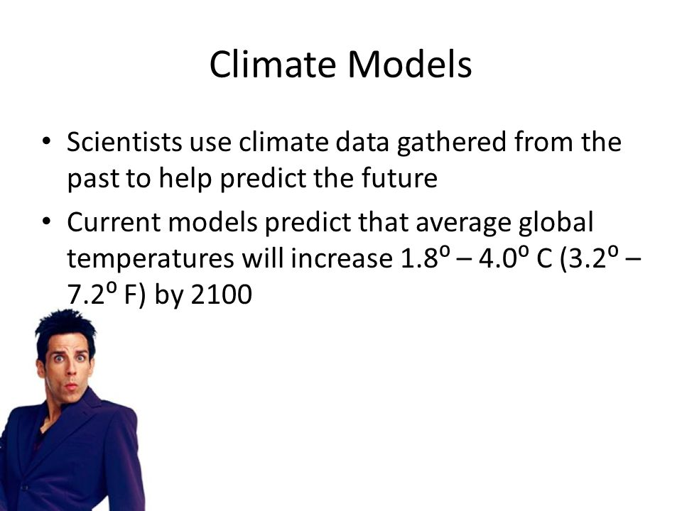 Climate Models Scientists use climate data gathered from the past to help predict the future.