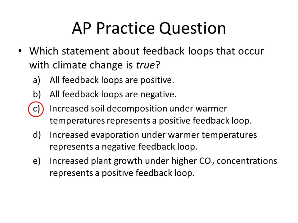 AP Practice Question Which statement about feedback loops that occur with climate change is true All feedback loops are positive.