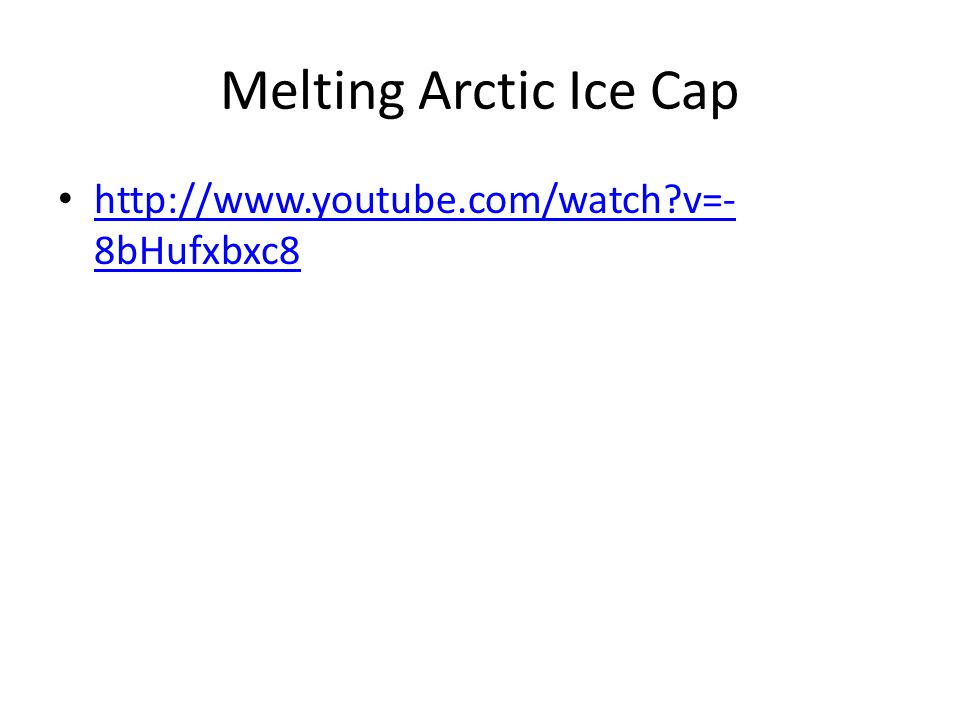 Melting Arctic Ice Cap http://www.youtube.com/watch v=-8bHufxbxc8