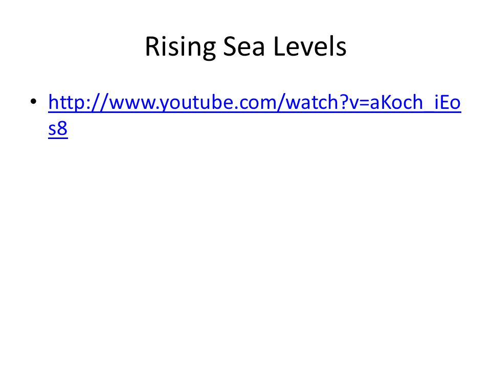 Rising Sea Levels http://www.youtube.com/watch v=aKoch_iEos8
