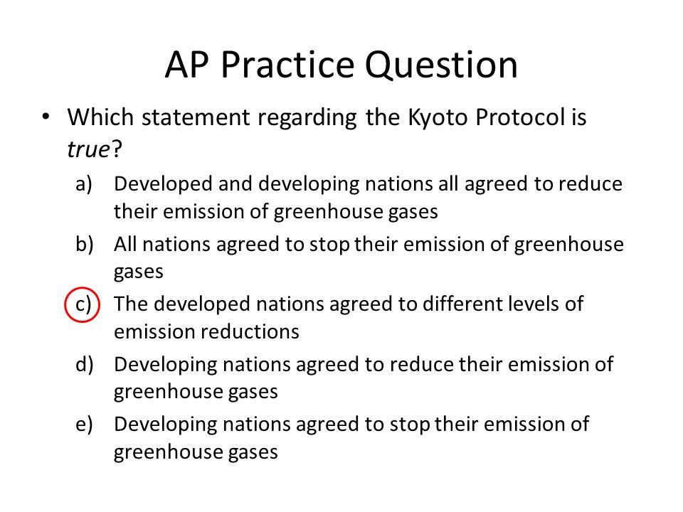 AP Practice Question Which statement regarding the Kyoto Protocol is true