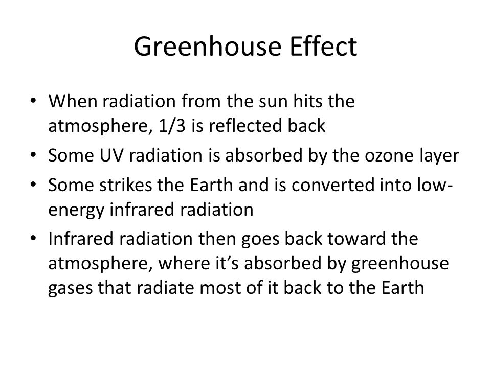 Greenhouse Effect When radiation from the sun hits the atmosphere, 1/3 is reflected back. Some UV radiation is absorbed by the ozone layer.