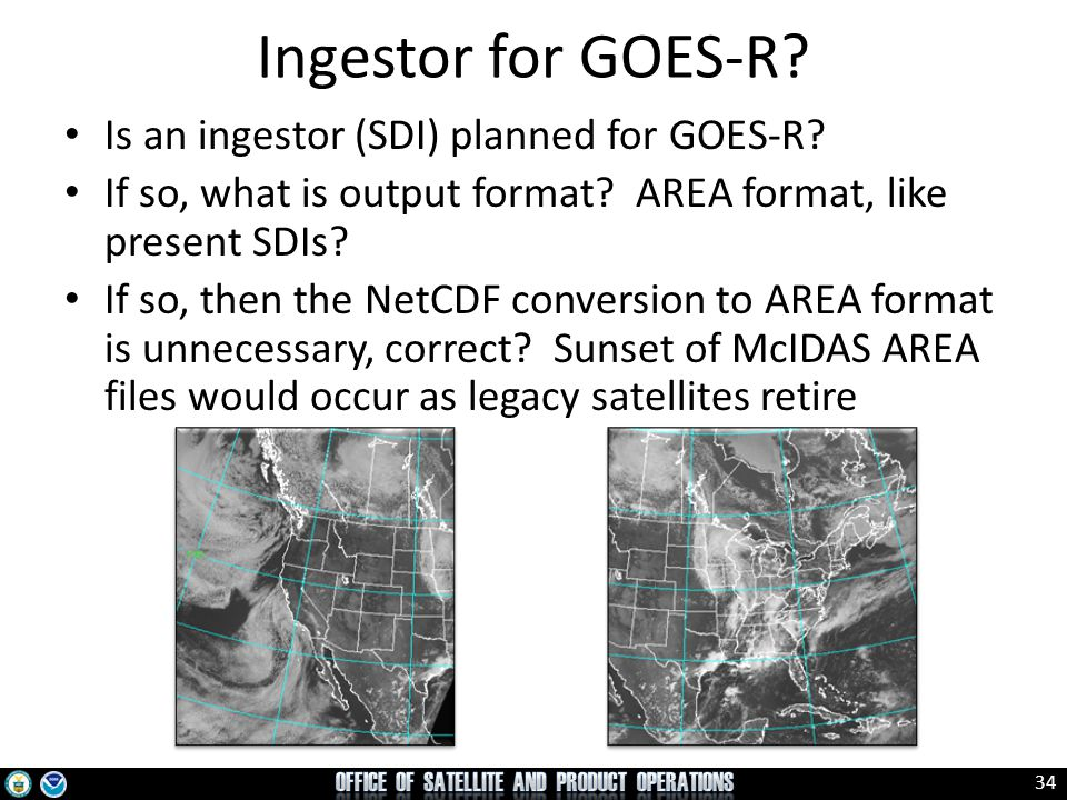 Ingestor for GOES-R Is an ingestor (SDI) planned for GOES-R