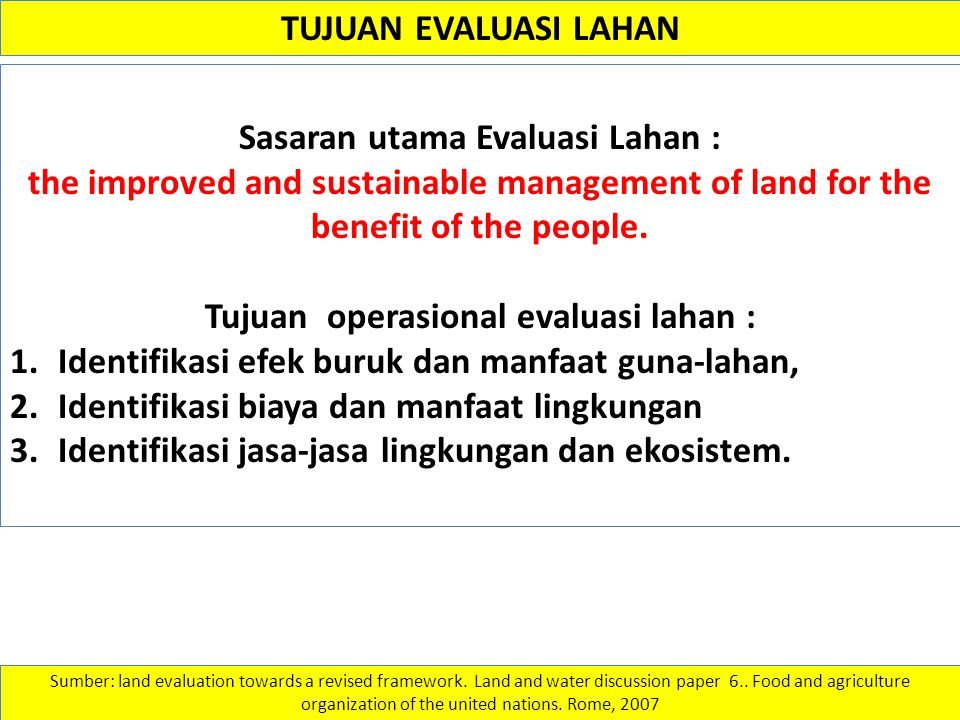 Sasaran utama Evaluasi Lahan : Tujuan operasional evaluasi lahan :