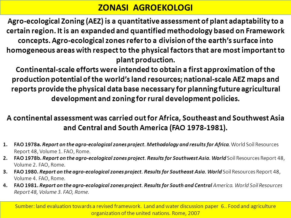 ZONASI AGROEKOLOGI Agro-ecological Zoning (AEZ) is a quantitative assessment of plant adaptability to a.
