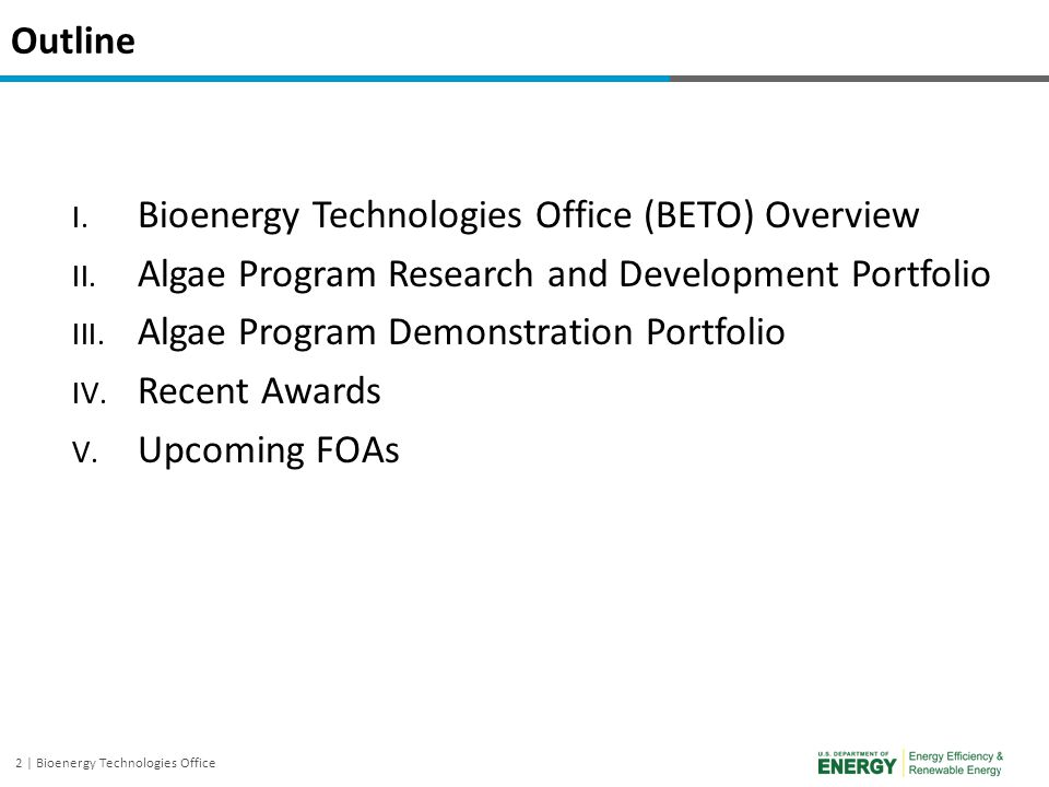 Outline Bioenergy Technologies Office (BETO) Overview. Algae Program Research and Development Portfolio.