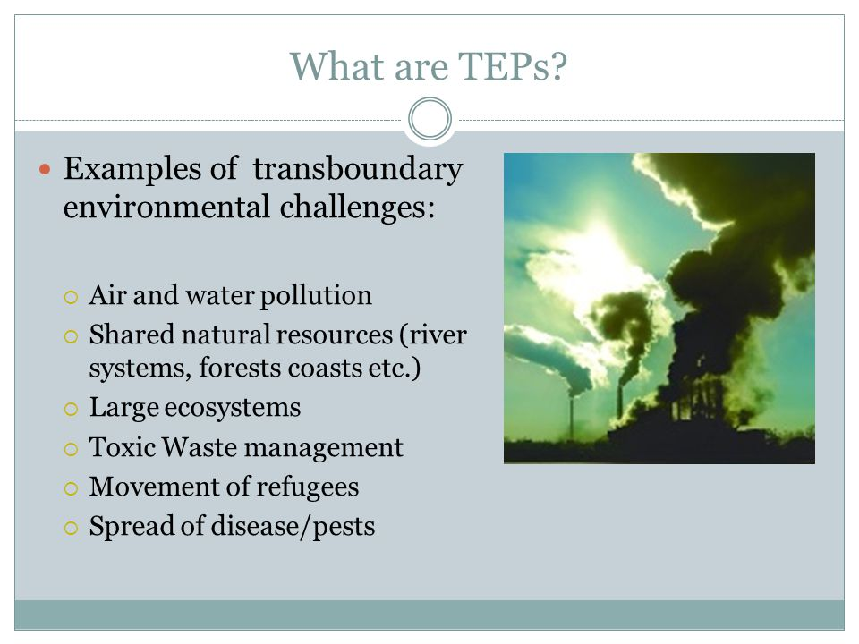What are TEPs Examples of transboundary environmental challenges: