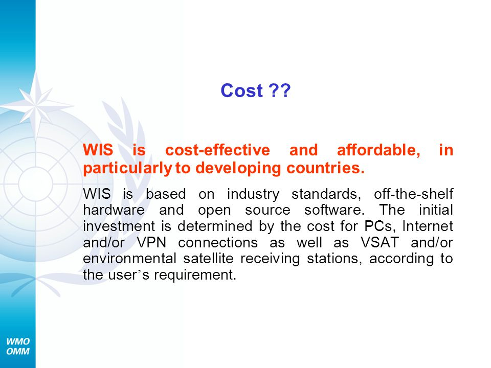 Cost WIS is cost-effective and affordable, in particularly to developing countries.