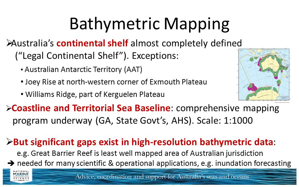 Bathymetric Mapping Australia's continental shelf almost completely defined. ( Legal Continental Shelf ). Exceptions: