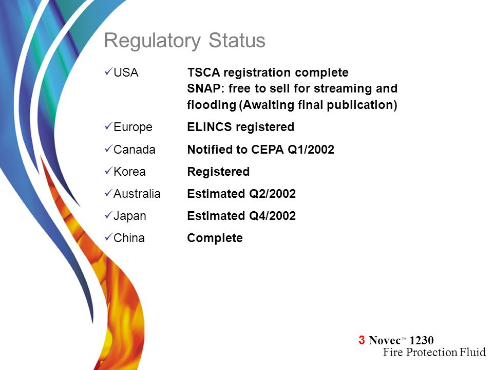 Regulatory Status USA TSCA registration complete SNAP: free to sell for streaming and flooding (Awaiting final publication)