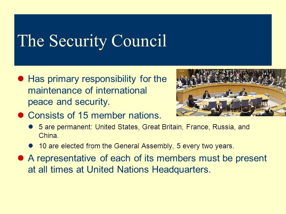 The Security Council Has primary responsibility for the maintenance of international peace and security.