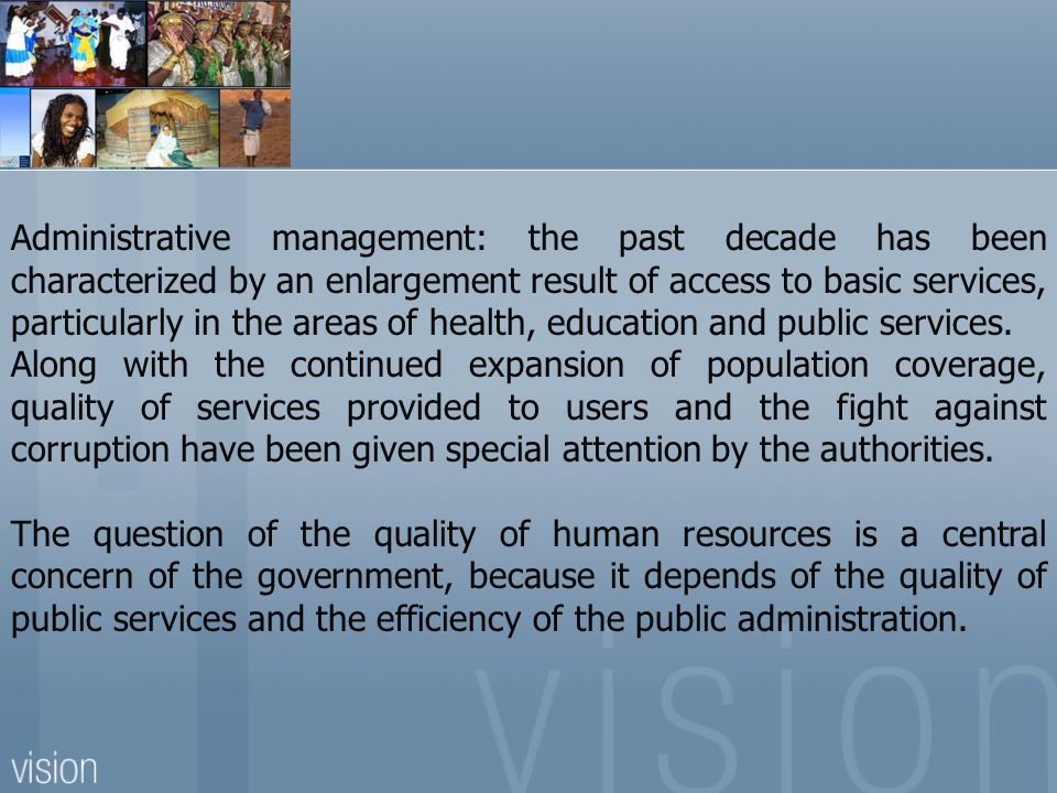 Administrative management: the past decade has been characterized by an enlargement result of access to basic services, particularly in the areas of health, education and public services.