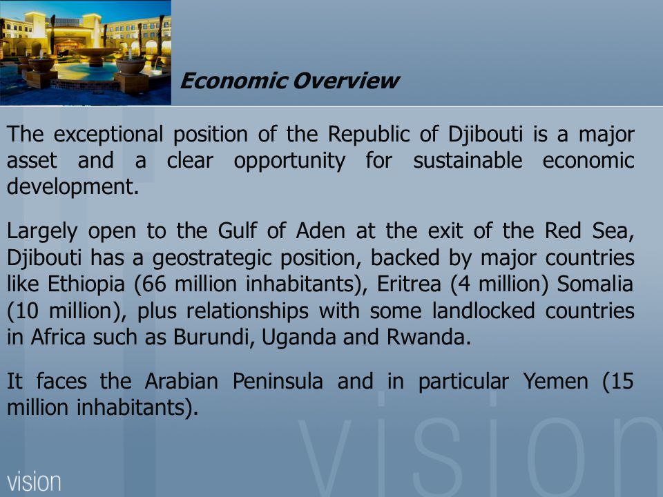 Economic Overview The exceptional position of the Republic of Djibouti is a major asset and a clear opportunity for sustainable economic development.