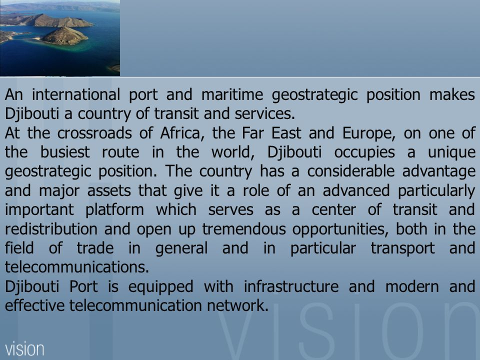 An international port and maritime geostrategic position makes Djibouti a country of transit and services.