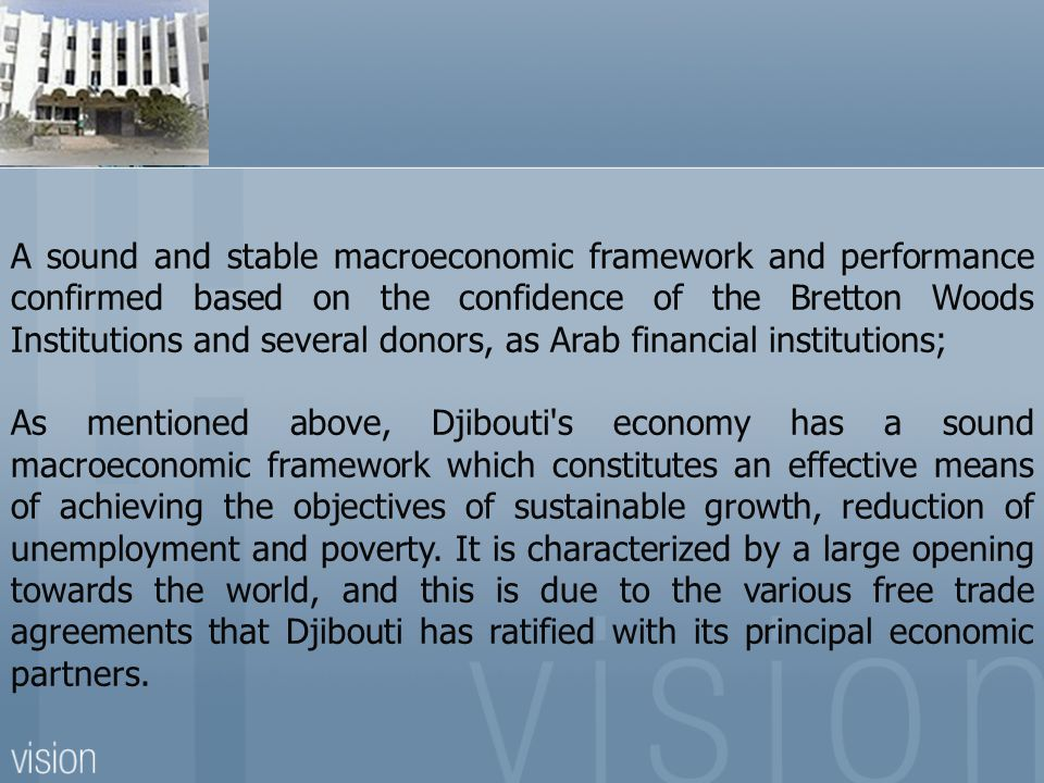 A sound and stable macroeconomic framework and performance confirmed based on the confidence of the Bretton Woods Institutions and several donors, as Arab financial institutions;