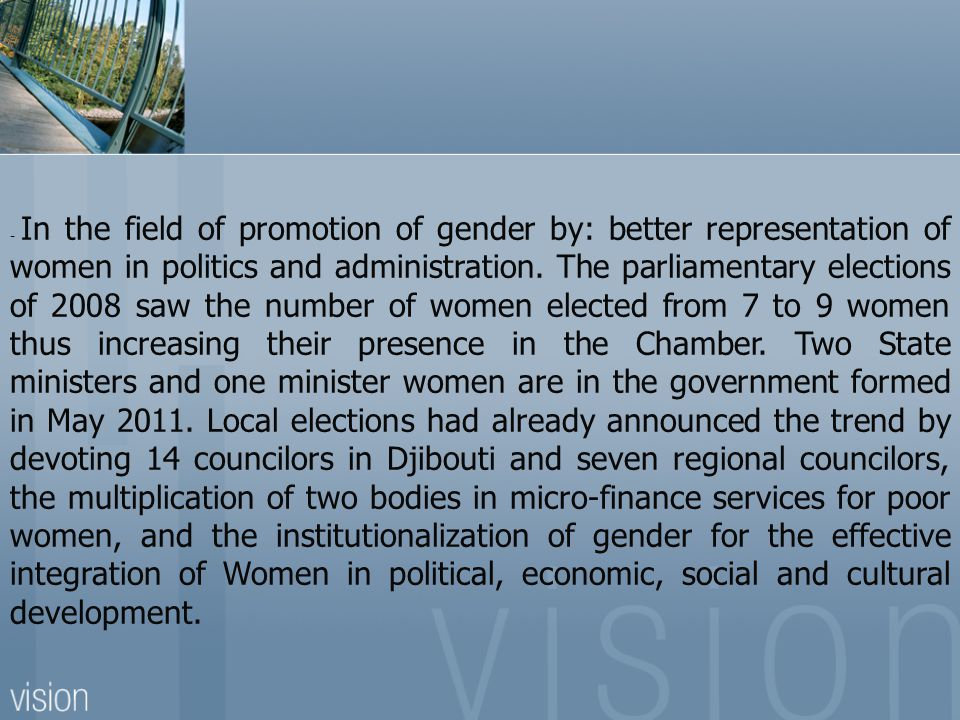 - In the field of promotion of gender by: better representation of women in politics and administration.