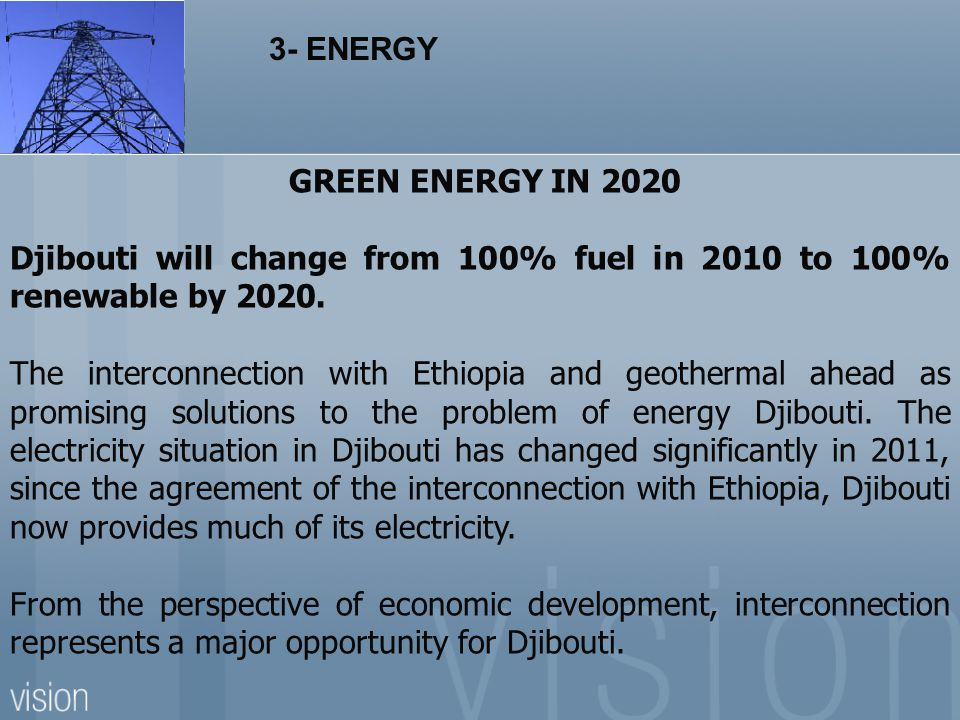 3- ENERGY GREEN ENERGY IN 2020. Djibouti will change from 100% fuel in 2010 to 100% renewable by 2020.